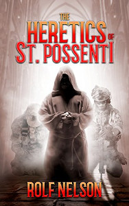 cover of The Heretics of St. Possenti, by Rolf Nelson